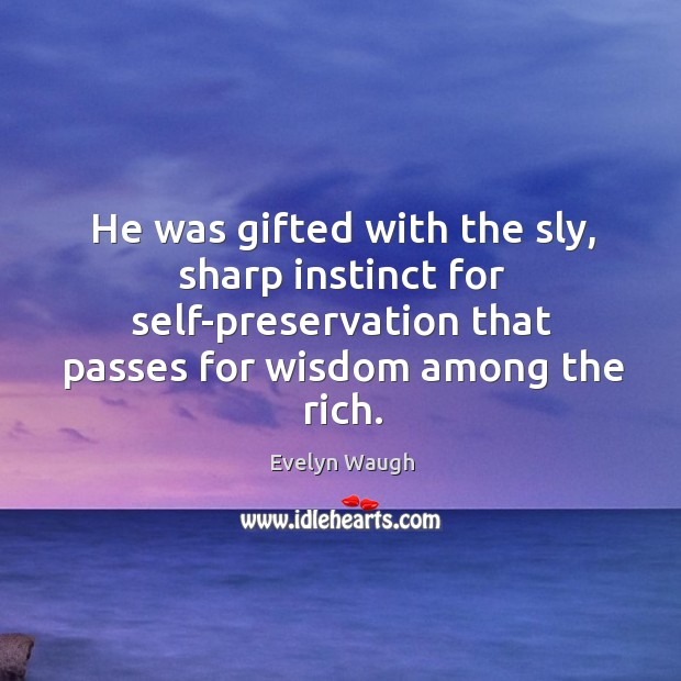 Image, He was gifted with the sly, sharp instinct for self-preservation that passes for wisdom among the rich.