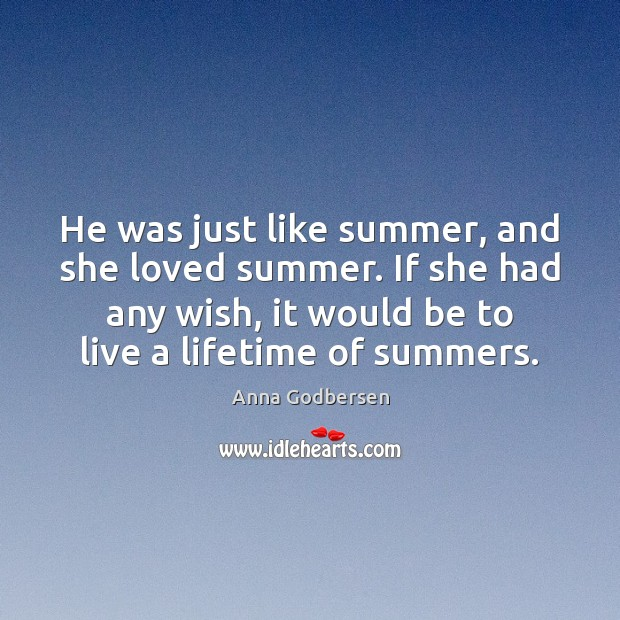 He was just like summer, and she loved summer. If she had Image