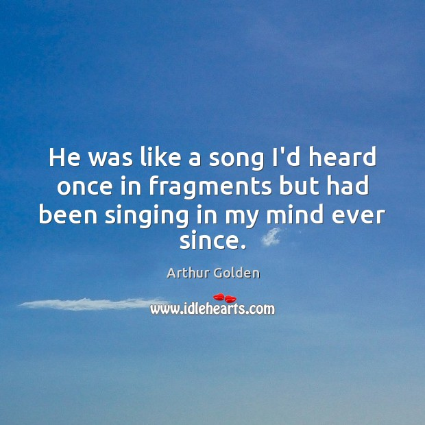 He was like a song I'd heard once in fragments but had been singing in my mind ever since. Image