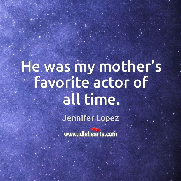 He was my mother's favorite actor of all time. Image