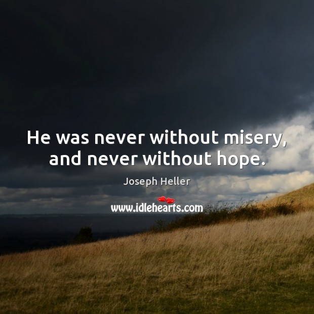 He was never without misery, and never without hope. Joseph Heller Picture Quote