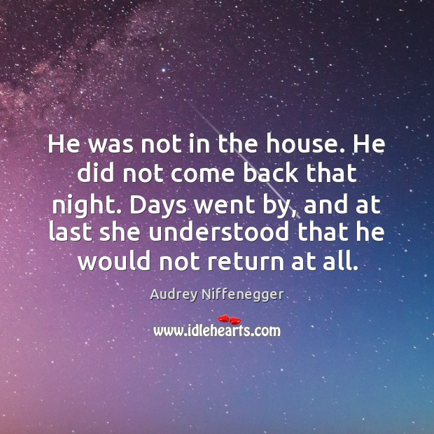 Image, He was not in the house. He did not come back that