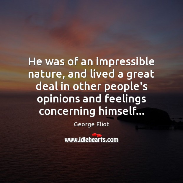 He was of an impressible nature, and lived a great deal in Image