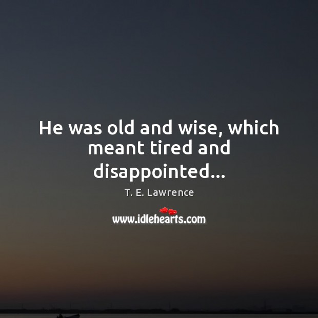 Image, He was old and wise, which meant tired and disappointed…