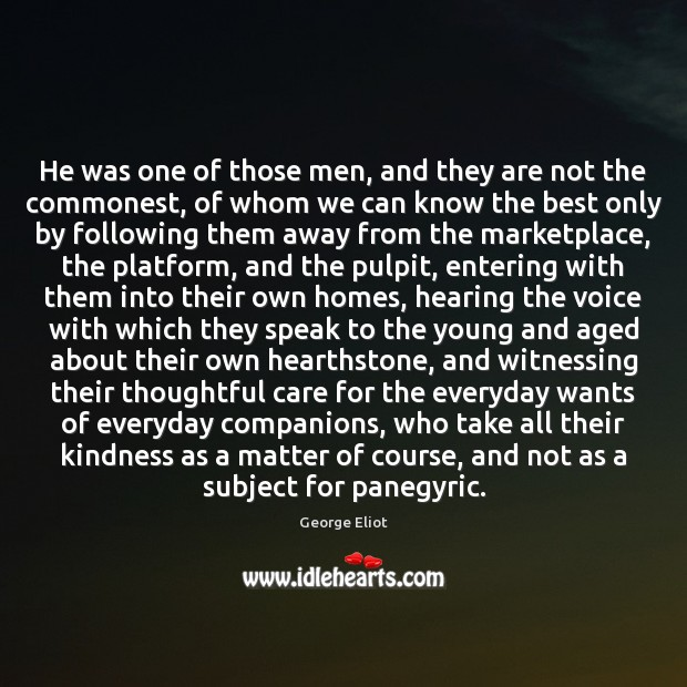He was one of those men, and they are not the commonest, Image