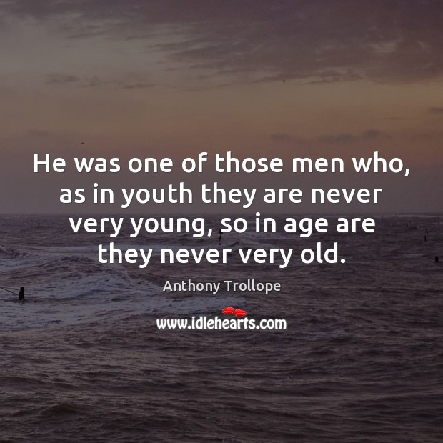 He was one of those men who, as in youth they are Anthony Trollope Picture Quote