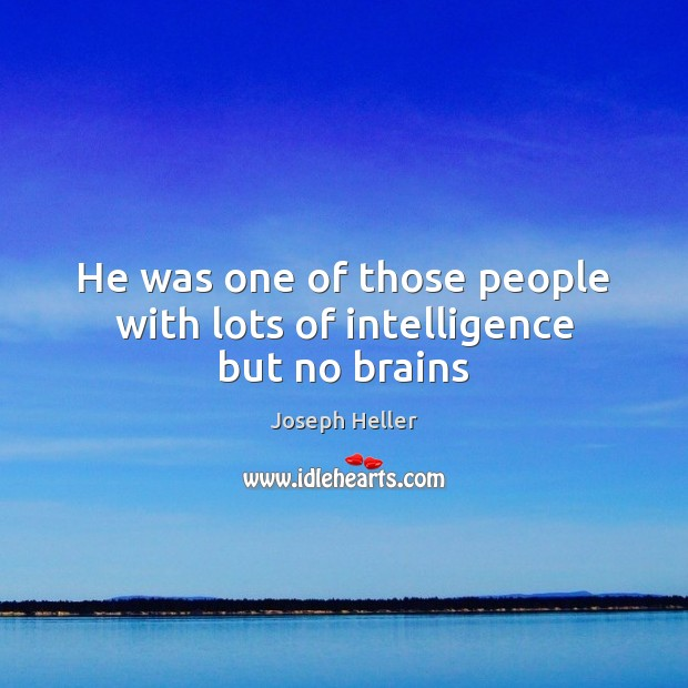 He was one of those people with lots of intelligence but no brains Joseph Heller Picture Quote