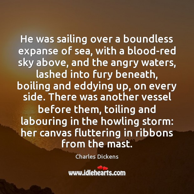 He was sailing over a boundless expanse of sea, with a blood-red Charles Dickens Picture Quote