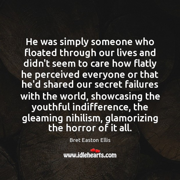 He was simply someone who floated through our lives and didn't seem Bret Easton Ellis Picture Quote