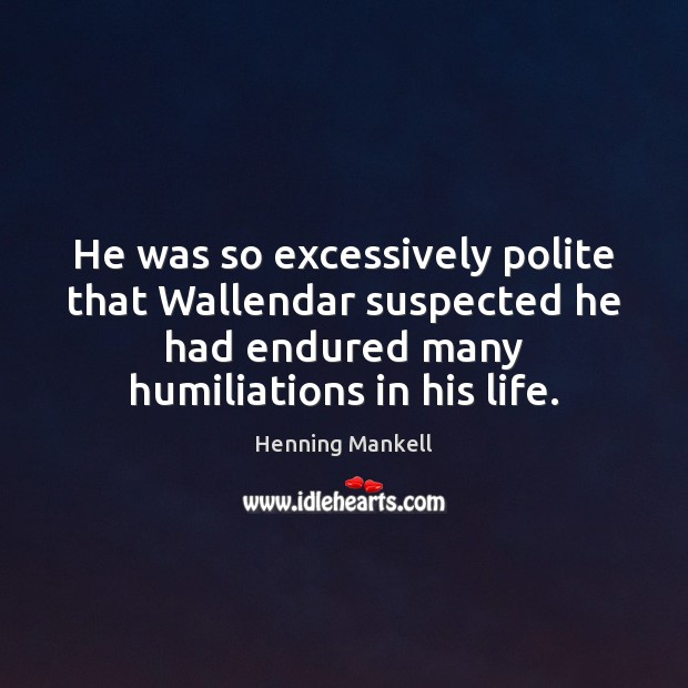 Image, He was so excessively polite that Wallendar suspected he had endured many