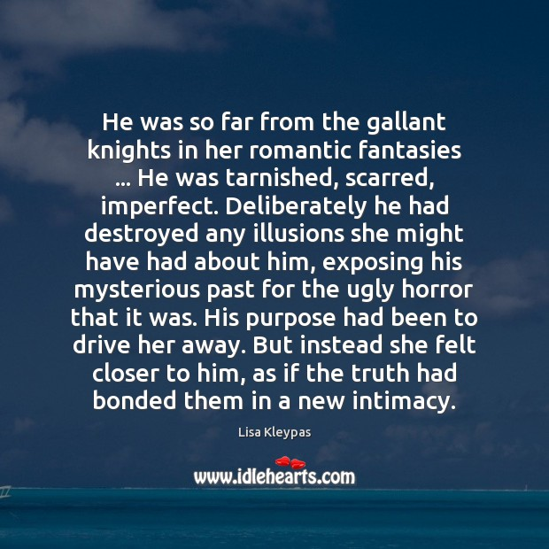 He was so far from the gallant knights in her romantic fantasies … Lisa Kleypas Picture Quote