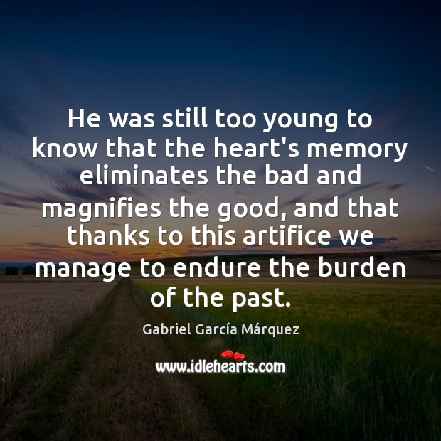 He was still too young to know that the heart's memory eliminates Gabriel García Márquez Picture Quote