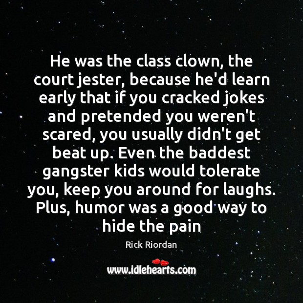He was the class clown, the court jester, because he'd learn early Rick Riordan Picture Quote