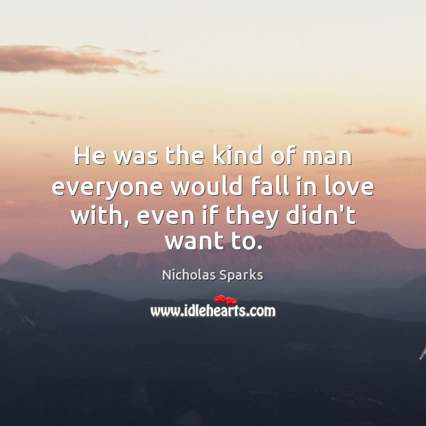 He was the kind of man everyone would fall in love with, even if they didn't want to. Image