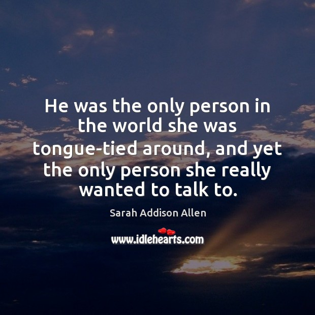 Image, He was the only person in the world she was tongue-tied around,