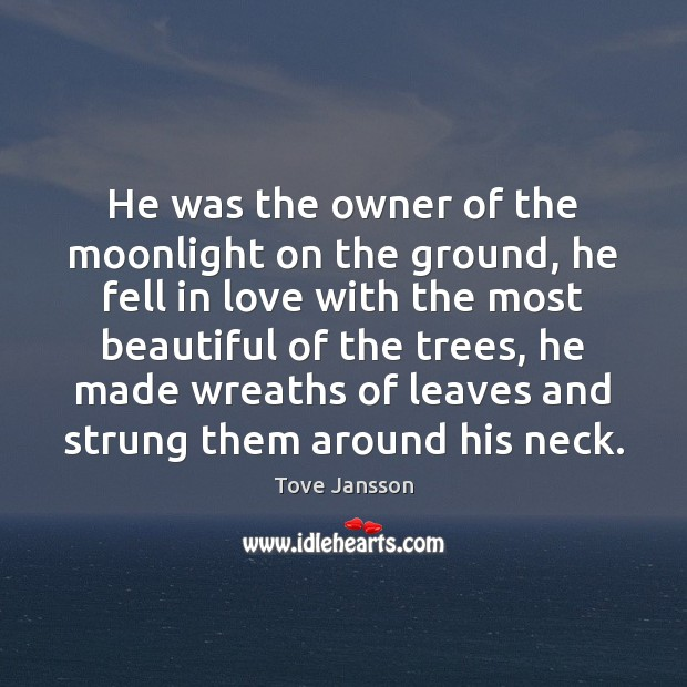 He was the owner of the moonlight on the ground, he fell Tove Jansson Picture Quote