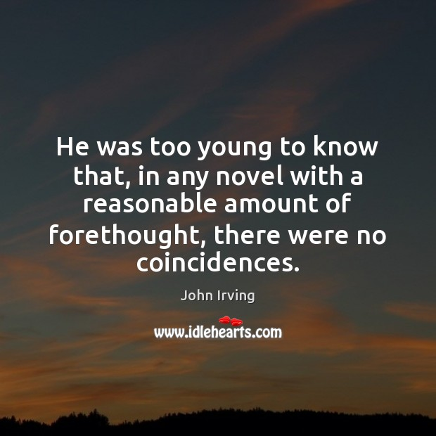 He was too young to know that, in any novel with a John Irving Picture Quote