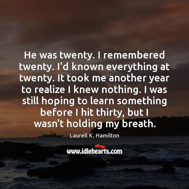 He was twenty. I remembered twenty. I'd known everything at twenty. It Image