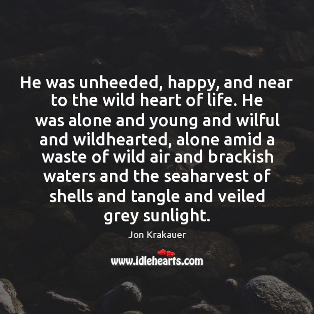 He was unheeded, happy, and near to the wild heart of life. Image
