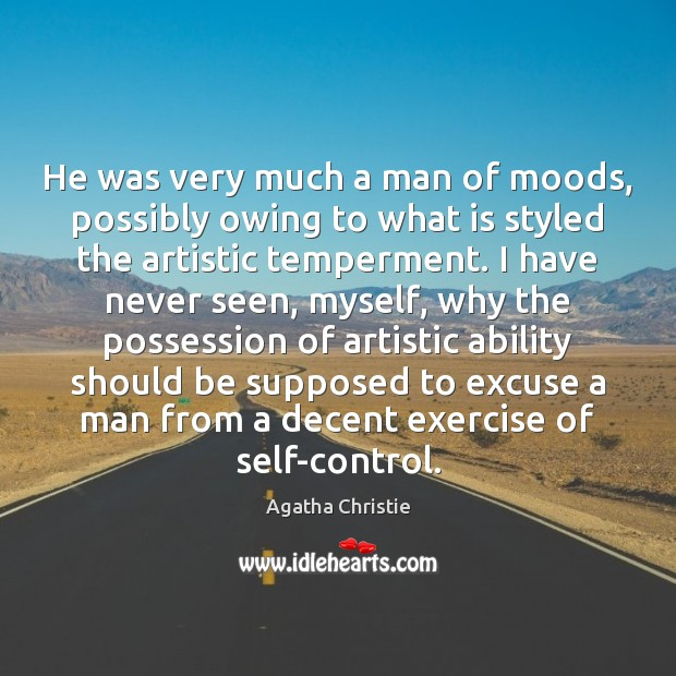 Image, He was very much a man of moods, possibly owing to what