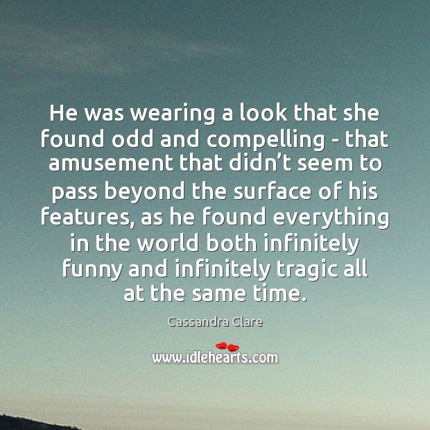 He was wearing a look that she found odd and compelling – Cassandra Clare Picture Quote