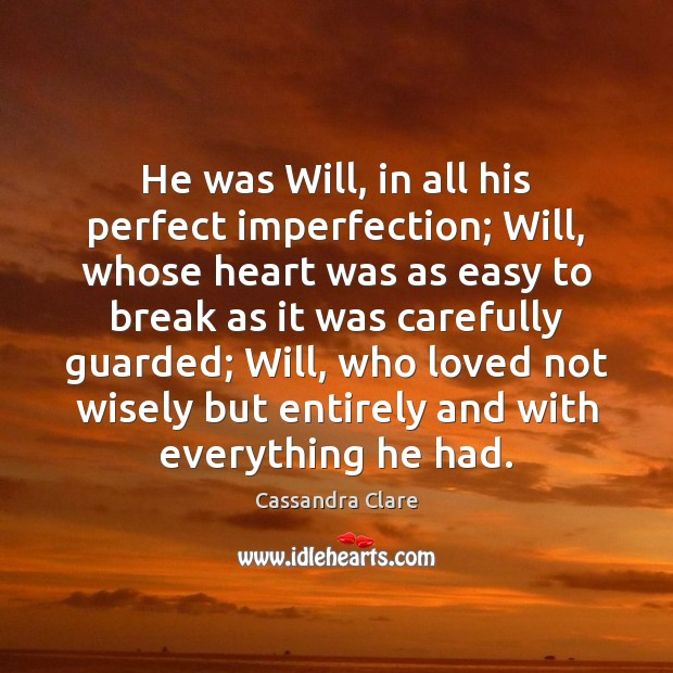 He was Will, in all his perfect imperfection; Will, whose heart was Imperfection Quotes Image