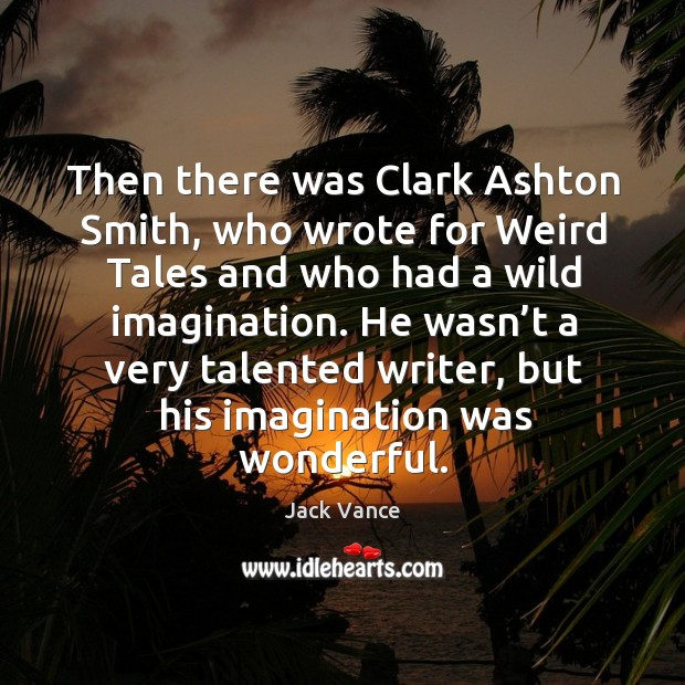 He wasn't a very talented writer, but his imagination was wonderful. Image