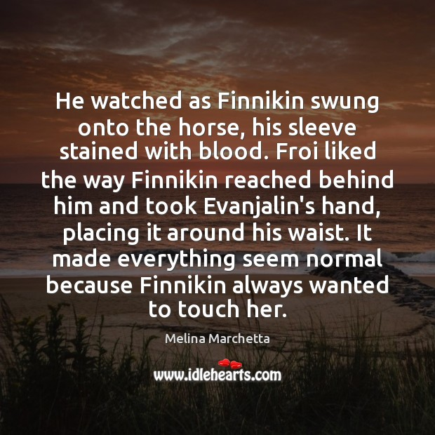 He watched as Finnikin swung onto the horse, his sleeve stained with Melina Marchetta Picture Quote