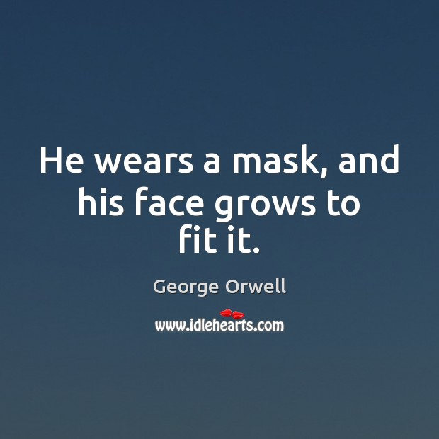 He wears a mask, and his face grows to fit it. Image