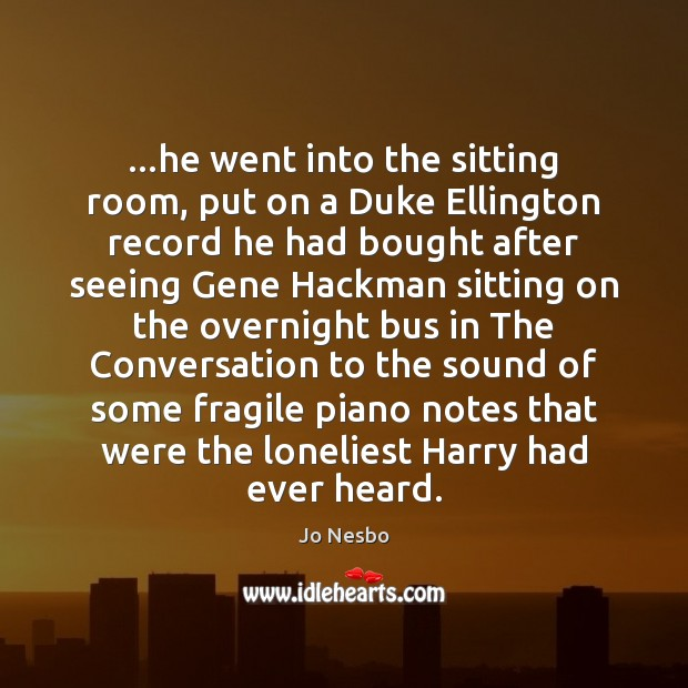…he went into the sitting room, put on a Duke Ellington record Jo Nesbo Picture Quote