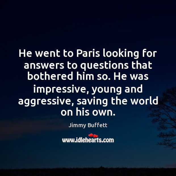 He went to Paris looking for answers to questions that bothered him Image