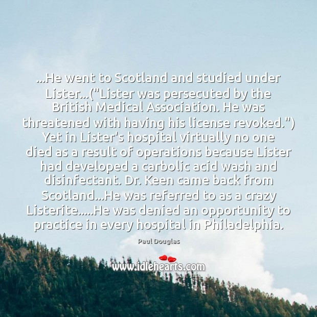 """Image, …He went to Scotland and studied under Lister…(""""Lister was persecuted by"""