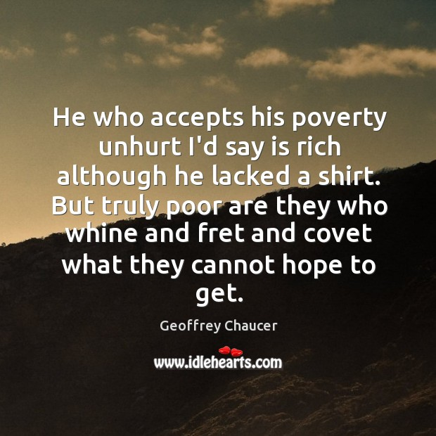 He who accepts his poverty unhurt I'd say is rich although he Image