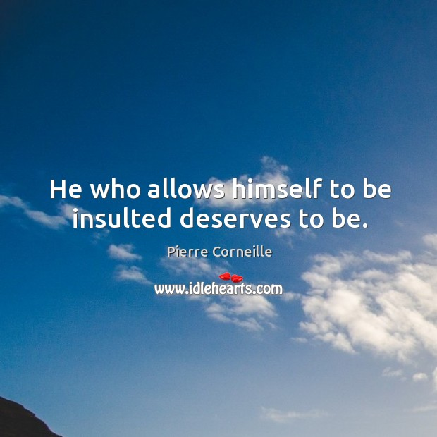 He who allows himself to be insulted deserves to be. Image