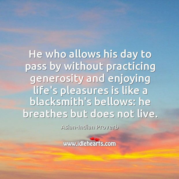 Image, He who allows his day to pass by without practicing generosity