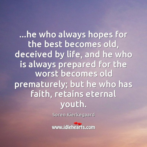 …he who always hopes for the best becomes old, deceived by life, Image