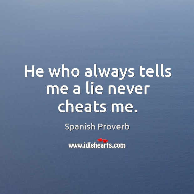 He who always tells me a lie never cheats me. Image