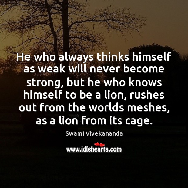 He who always thinks himself as weak will never become strong, but Image