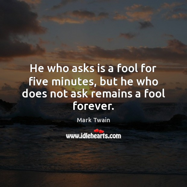 Image, He who asks is a fool for five minutes, but he who does not ask remains a fool forever.