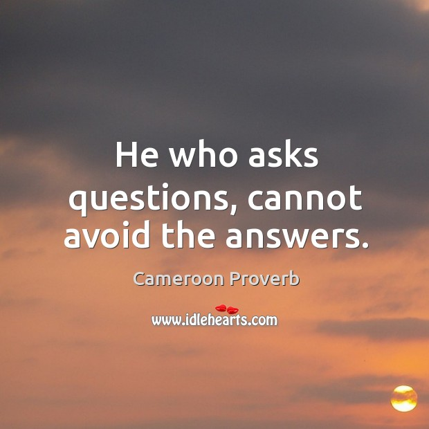He who asks questions, cannot avoid the answers. Cameroon Proverbs Image