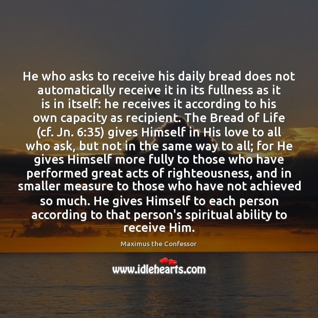 He who asks to receive his daily bread does not automatically receive Maximus the Confessor Picture Quote