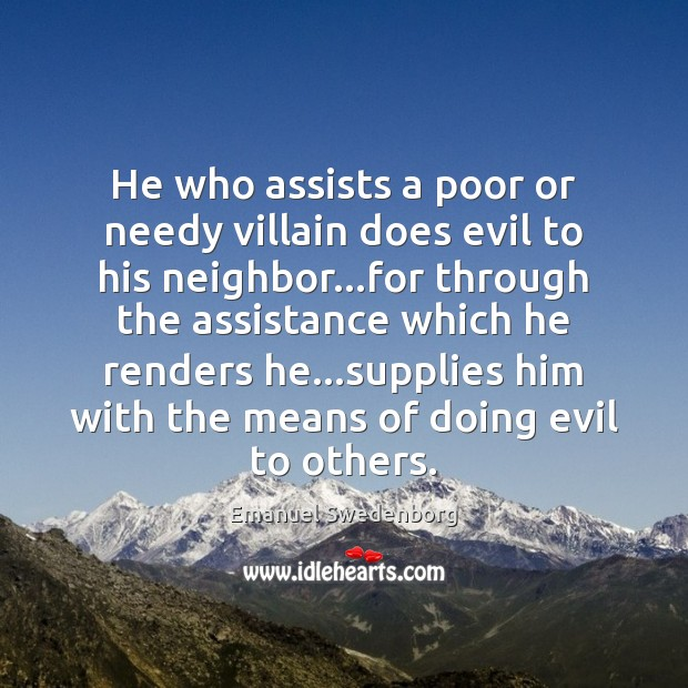 He who assists a poor or needy villain does evil to his