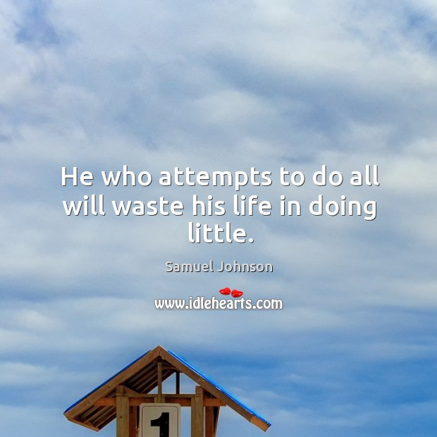 He who attempts to do all will waste his life in doing little. Image