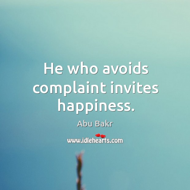 He who avoids complaint invites happiness. Image