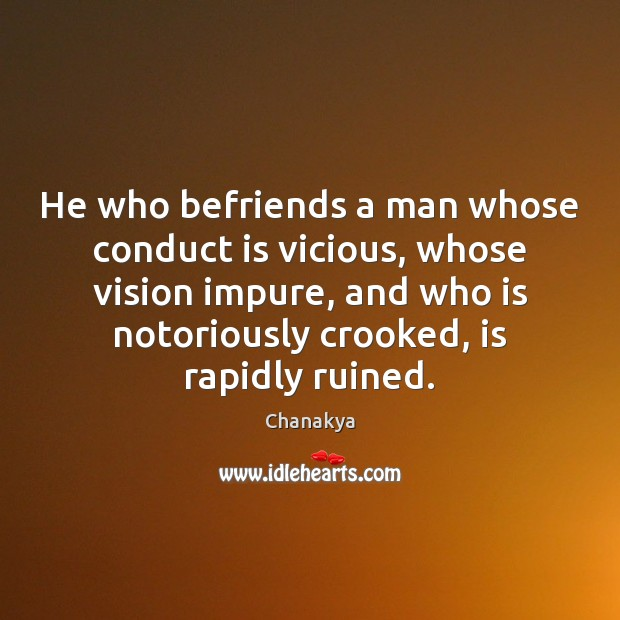 He who befriends a man whose conduct is vicious, whose vision impure, Image