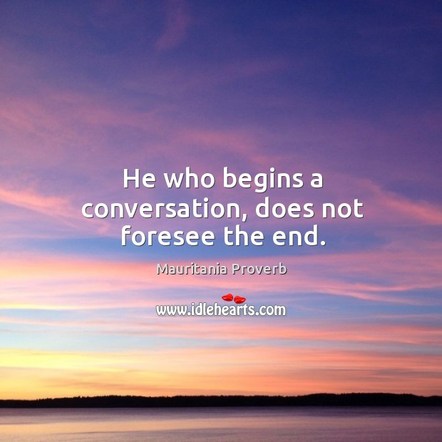He who begins a conversation, does not foresee the end. Mauritania Proverbs Image