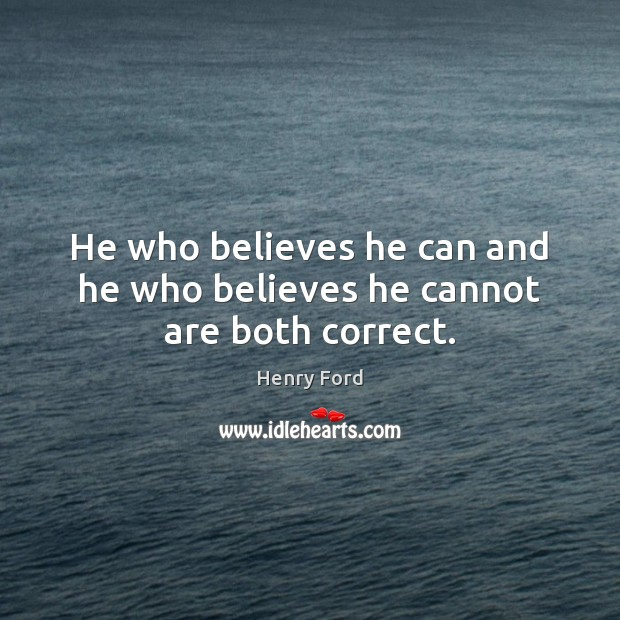 He who believes he can and he who believes he cannot are both correct. Henry Ford Picture Quote