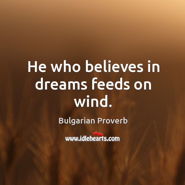 He who believes in dreams feeds on wind. Bulgarian Proverbs Image