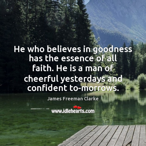 He who believes in goodness has the essence of all faith. He Image