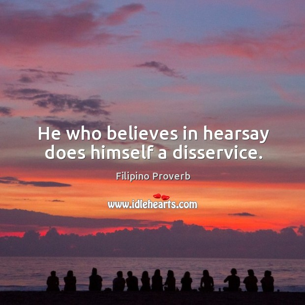 He who believes in hearsay does himself a disservice. Filipino Proverbs Image